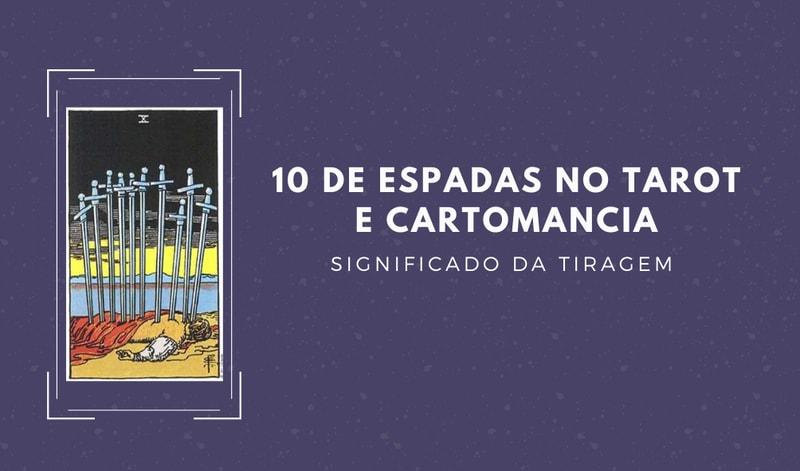 10 de Espadas no Tarot: Significado no Amor, Dinheiro & Sorte