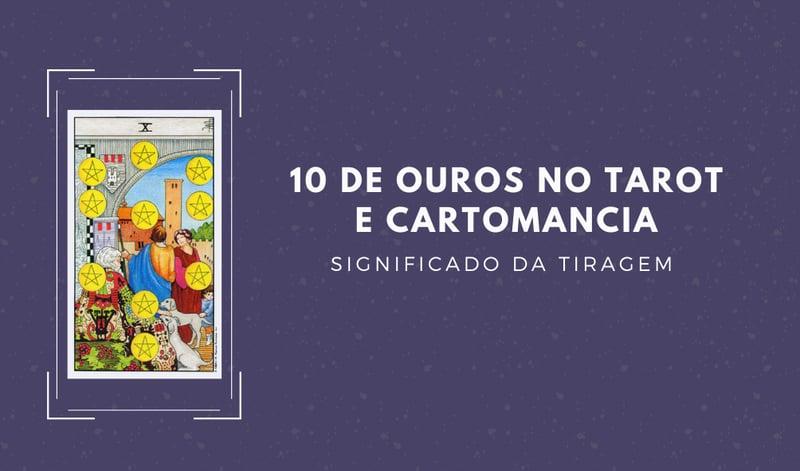 10 de Ouros no Tarot - no Amor, na Sorte e Dinheiro